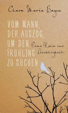 Clara Maria Bagus: Vom Mann, der auszog, um den Frühling zu suchen, Buch