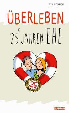 Peter Butschkow: Überleben in 25 Jahren Ehe - Humorvolle Texte und Cartoons zur Silberhochzeit, Buch