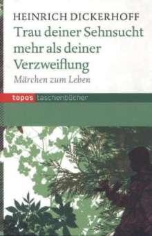 Heinrich Dickerhoff: Trau deiner Sehnsucht mehr als deiner Verzweiflung, Buch