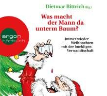 Dietmar Bittrich: Was macht der Mann da unterm Baum?, 2 CDs