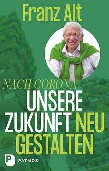 Franz Alt: Nach Corona: Unsere Zukunft neu gestalten, Buch