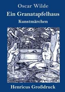 Oscar Wilde: Ein Granatapfelhaus (Großdruck), Buch