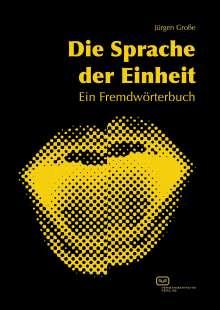 Jürgen Große: Die Sprache der Einheit, Buch
