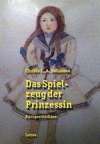 Christa L. A. Bellanova: Das Spielzeug der Prinzessin, Buch