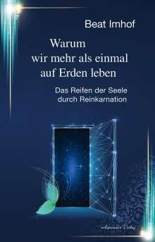 Beat Imhof: Warum wir mehr als einmal auf Erden leben, Buch