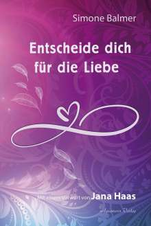 Simone Balmer: Entscheide dich für die Liebe, Buch