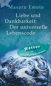 Masaru Emoto: Liebe und Dankbarkeit: Der universelle Lebenscode, Buch