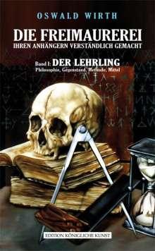Oswald Wirth: Die Freimaurerei ihren Anhängern verständlich gemacht 1: Der Lehrling, Buch