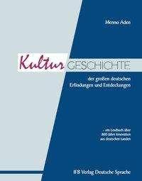 Menno Aden: Die Kulturgeschichte der großen deutschen Erfindungen und Entdeckungen, Buch