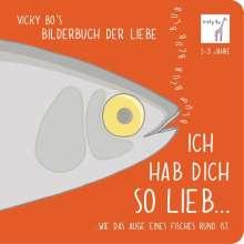 Vicky Bo: Ich hab Dich so lieb... ...wie das Auge eines Fisches rund ist., Buch