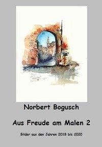 Norbert Bogusch: Aus Freude am Malen 2, Buch