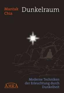 Mantak Chia: Dunkelraum. Moderne Techniken der Erleuchtung durch Dunkelheit, Buch
