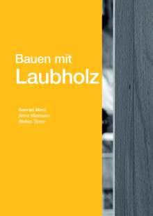 Konrad Merz: Bauen mit Laubholz, Buch