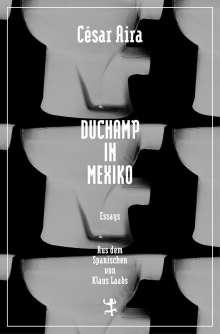 César Aira: Duchamp in Mexiko, Buch