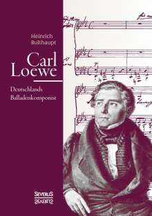 Heinrich Bulthaupt: Carl Loewe. Deutschlands Balladenkomponist, Buch