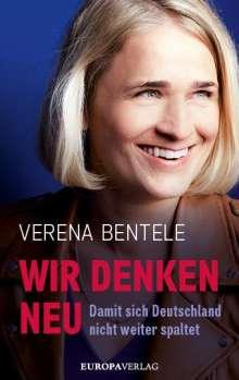 Verena Bentele: Wir denken neu - Damit sich Deutschland nicht weiter spaltet, Buch