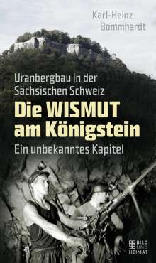 Karl-Heinz Bommhardt: Die Wismut am Königstein, Buch