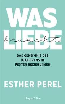 Esther Perel: Was Liebe braucht - Das Geheimnis des Begehrens in festen Beziehungen, Buch