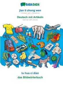 Babadada Gmbh: BABADADA, jian ti zhong wen - Deutsch mit Artikeln, tu hua ci dian - das Bildwörterbuch, Buch