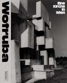 Fritz Wotruba. Himmelwärts Eine Kirche auf dem Georgenberg, Buch