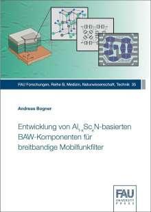 Andreas Bogner: Entwicklung von Al(1-x)Sc(x)N-basierten BAW-Komponenten für breitbandige Mobilfunkfilter, Buch