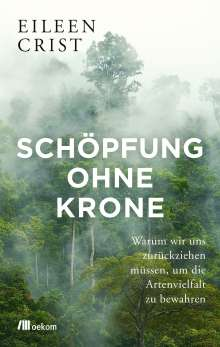 Eileen Crist: Schöpfung ohne Krone, Buch