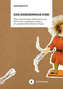 Wolfram Ette: Das eigensinnige Kind, Buch