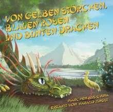 Harald Jüngst: Von gelben Störchen, blauen Rosen und bunten Drachen, CD
